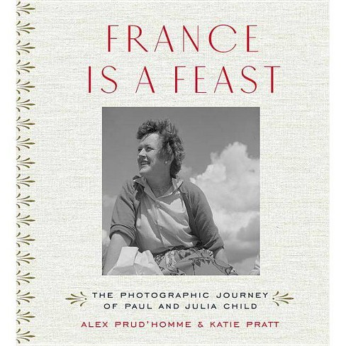France Is a Feast - by  Alex Prud'homme & Katie Pratt (Hardcover) - image 1 of 1