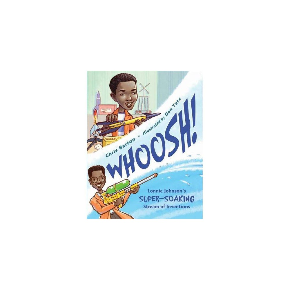 Whoosh! : Lonnie Johnson's Super-soaking Stream of Inventions - Reprint by Chris Barton (Paperback)