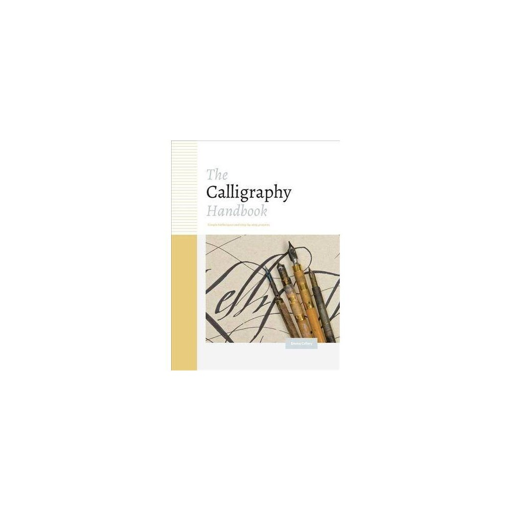 Calligraphy Handbook : Simple techniques and step-by-step projects - by Emma Callery (Hardcover)