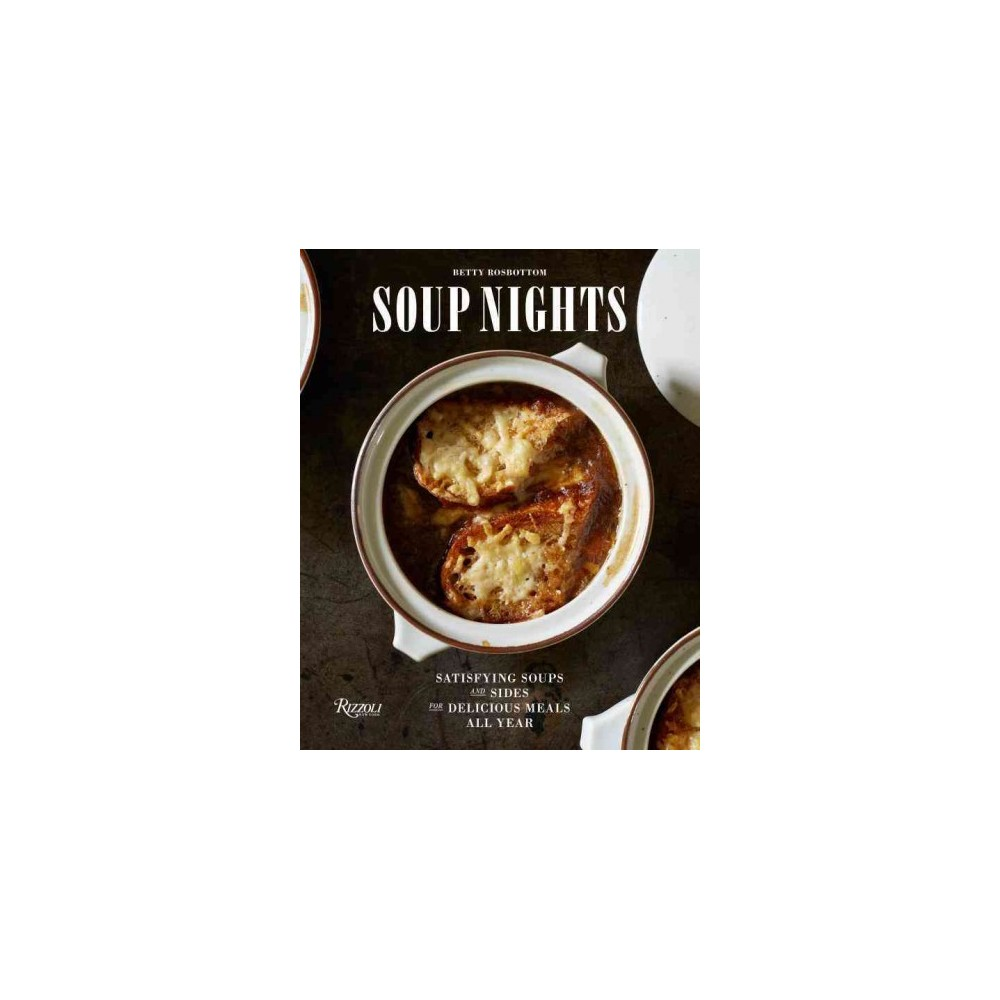 Soup Nights : Satisfying Soups and Sides for Delicious Meals All Year (Hardcover) (Betty Rosbottom)