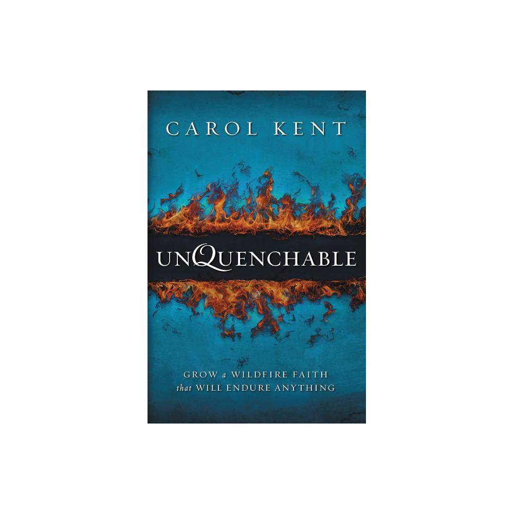 Unquenchable By Carol Kent Paperback