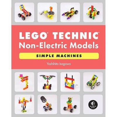 Lego Technic Non-Electric Models: Simple Machines - by  Yoshihito Isogawa (Paperback)