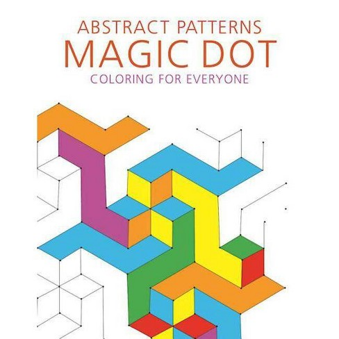 Abstract Patterns: Magic Dot Coloring for Everyone - (Magic Dot Adult Coloring) (Paperback) - image 1 of 1