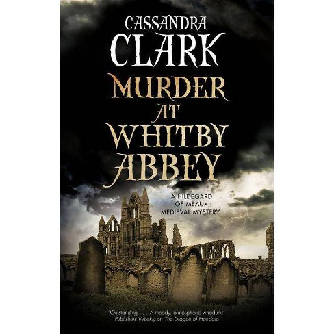 Murder at Whitby Abbey - (Abbess of Meaux Mystery) by  Cassandra Clark (Hardcover) - image 1 of 1