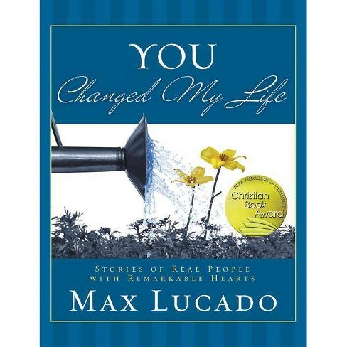 You Changed My Life - by  Max Lucado (Hardcover) - image 1 of 1