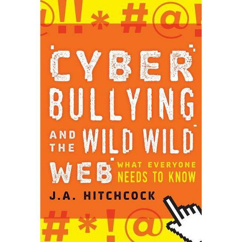 Cyberbullying and the Wild, Wild Web - by  J a Hitchcock (Paperback) - image 1 of 1