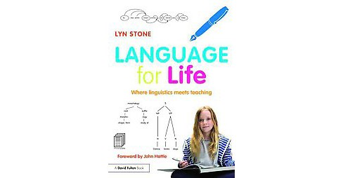 Language for Life : Where linguistics meets teaching (Paperback) (Lyn Stone) - image 1 of 1