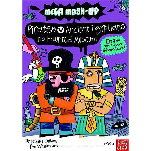 Mega Mash-Up: Ancient Egyptians vs. Pirates in a Haunted Museum - by  Nikalas Catlow & Tim Wesson - image 1 of 1
