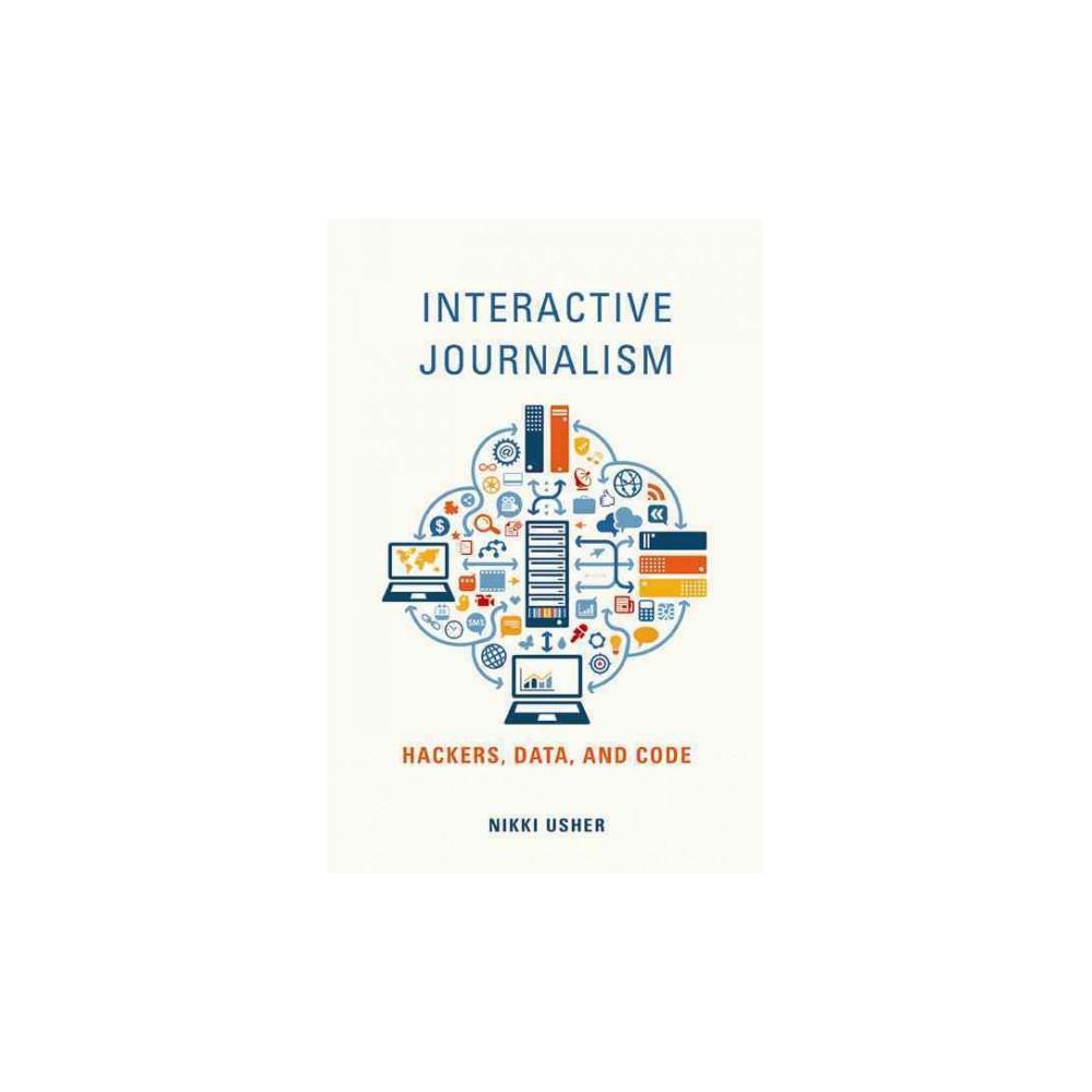 Interactive Journalism : Hackers, Data, and Code (Hardcover) (Nikki Usher)