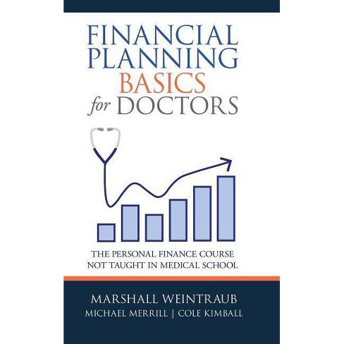 Financial Planning Basics for Doctors - by  Marshall Weintraub & Michael Merrill & Cole Kimball - image 1 of 1