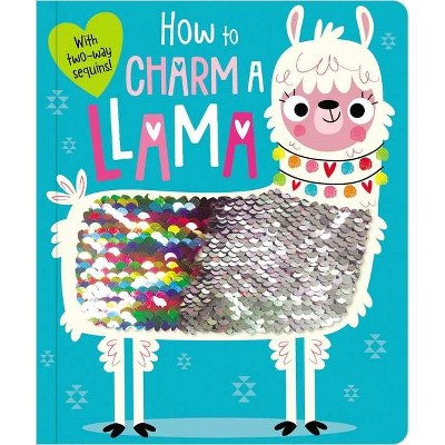 How to Charm a Llama - by Ltd. Make Believe Ideas (Hardcover)
