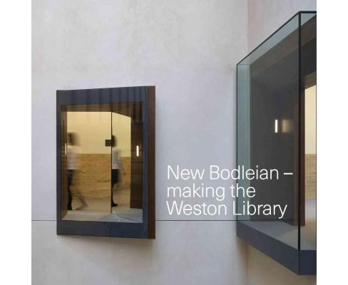 New Bodleian - Making the Weston Library (Paperback) - image 1 of 1
