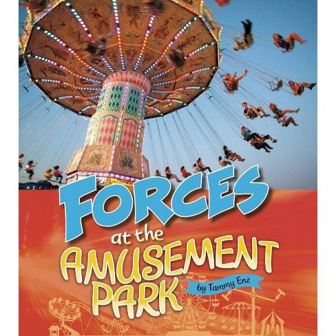 Forces at the Amusement Park - (Amusement Park Science) by  Tammy Laura Lynn Enz (Paperback) - image 1 of 1