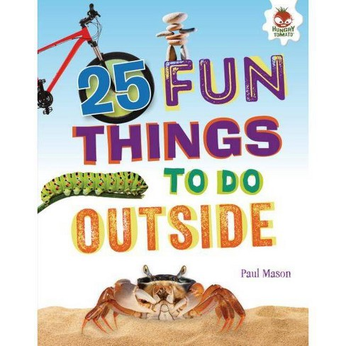 25 Fun Things to Do Outside - (100 Fun Things to Do to Unplug) by  Paul Mason (Hardcover) - image 1 of 1