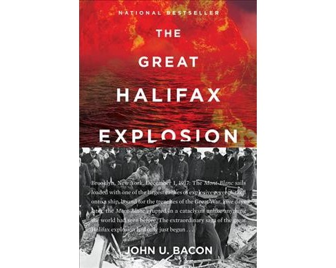 Great Halifax Explosion : A World War I Story of Treachery, Tragedy, and Extraordinary Heroism - Reprint  - image 1 of 1