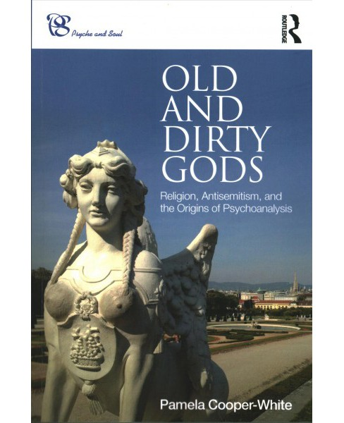 Old and Dirty Gods : Religion, Antisemitism, and the Origins of Psychoanalysis -  (Paperback) - image 1 of 1