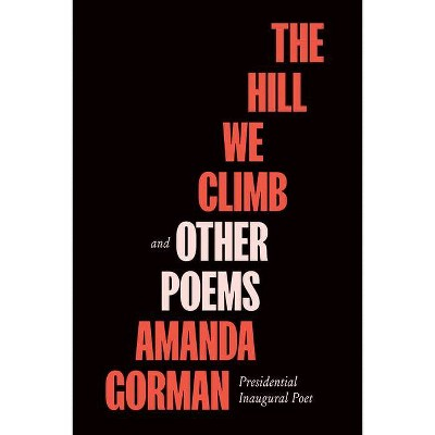 The Hill We Climb and Other Poems - by  Amanda Gorman (Hardcover)