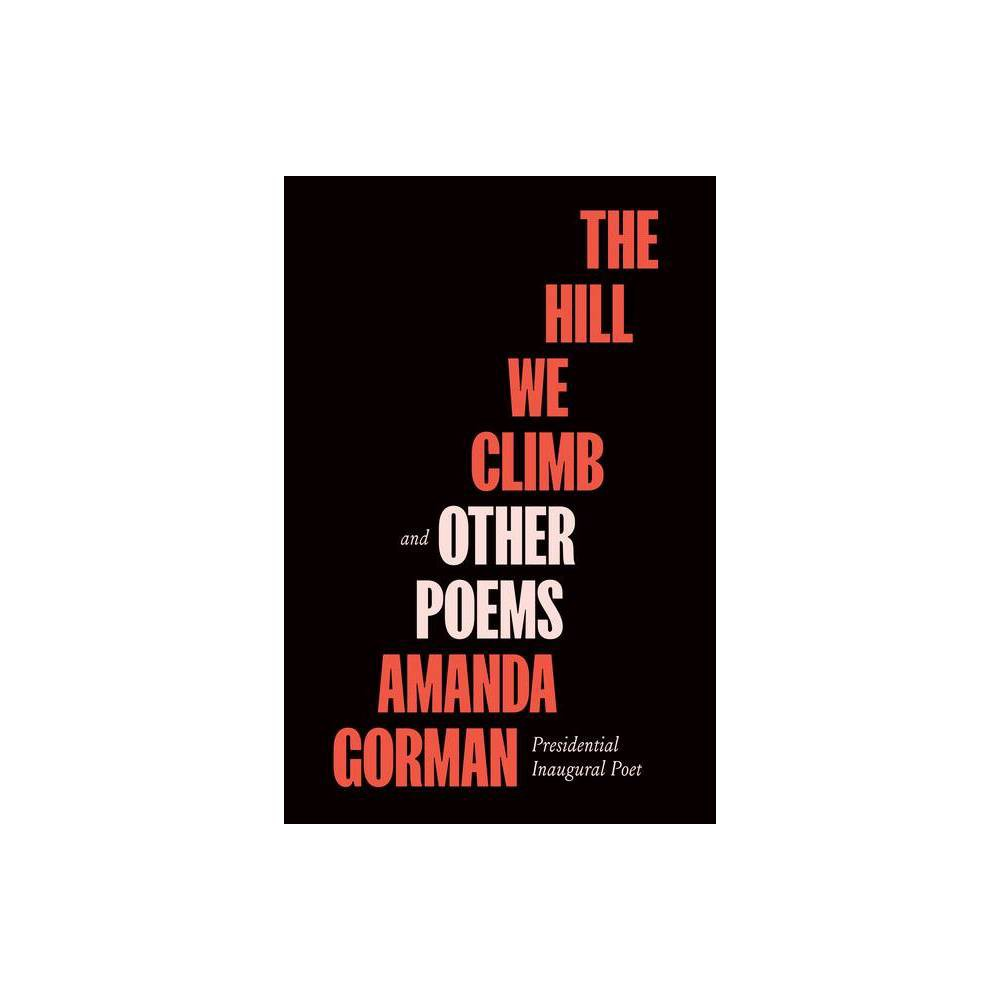 The Hill We Climb and Other Poems - by Amanda Gorman (Hardcover) Book Synopsis A collection of poetry by presidential inaugural poet Amanda Gorman Including The Hill We Climb, the stirring poem read at the inauguration of the 46th President of the United States, Joe Biden, this collection of the same name reveals an energizing and unforgettable new voice in America poetry. About the Author Amanda Gorman is the youngest presidential inaugural poet in US history. She is a committed advocate for the environment, racial equality, and gender justice. Amanda's activism and poetry have been featured on The Today Show, PBS Kids, and CBS This Morning, and in The New York Times, Vogue, Essence, and O, The Oprah Magazine. In 2017, Urban Word named her the first-ever National Youth Poet Laureate of the United States. After graduating cum laude from Harvard University, she now lives in her hometown of Los Angeles. The special edition of her inaugural poem,  The Hill We Climb,  will be published in March 2021. Her debut picture book, Change Sings, and the breakout poetry collection The Hill We Climb and Other Poems will be published in September 2021.