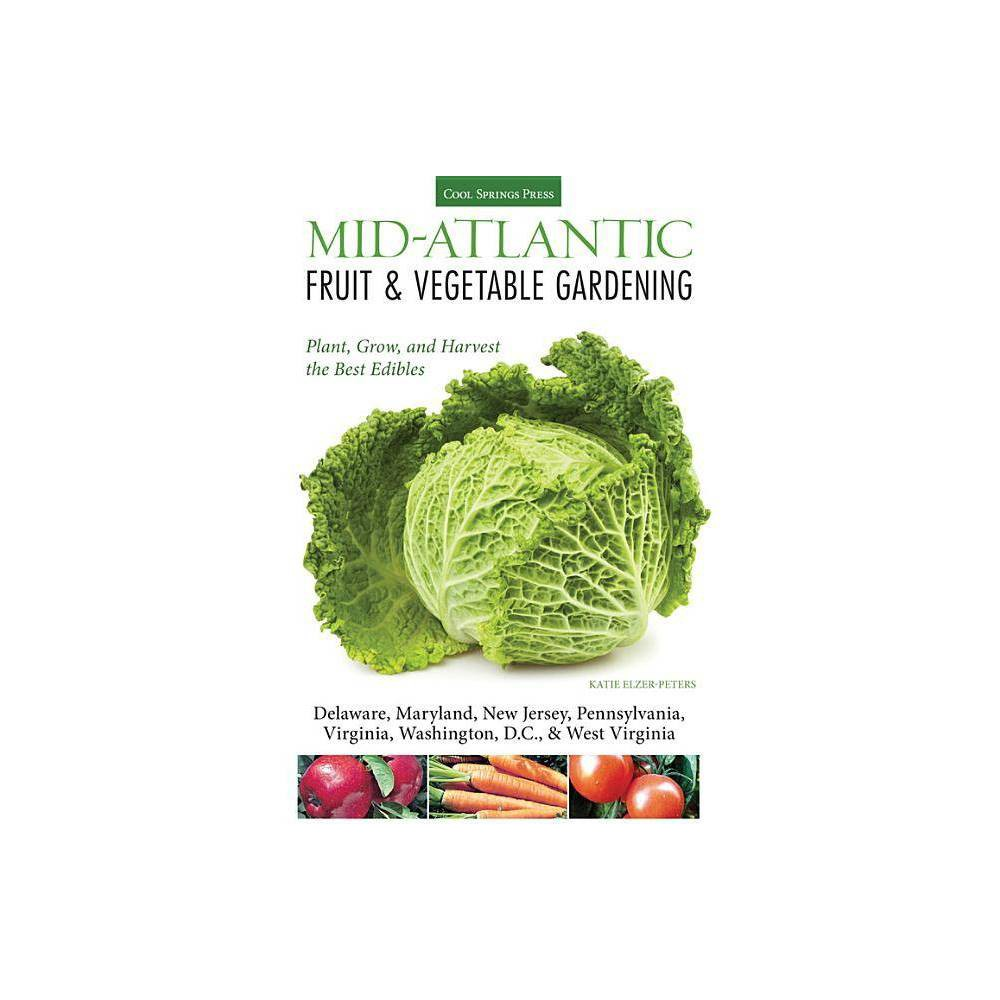 Mid-Atlantic Fruit & Vegetable Gardening - (Fruit & Vegetable Gardening (Cool Springs Press))