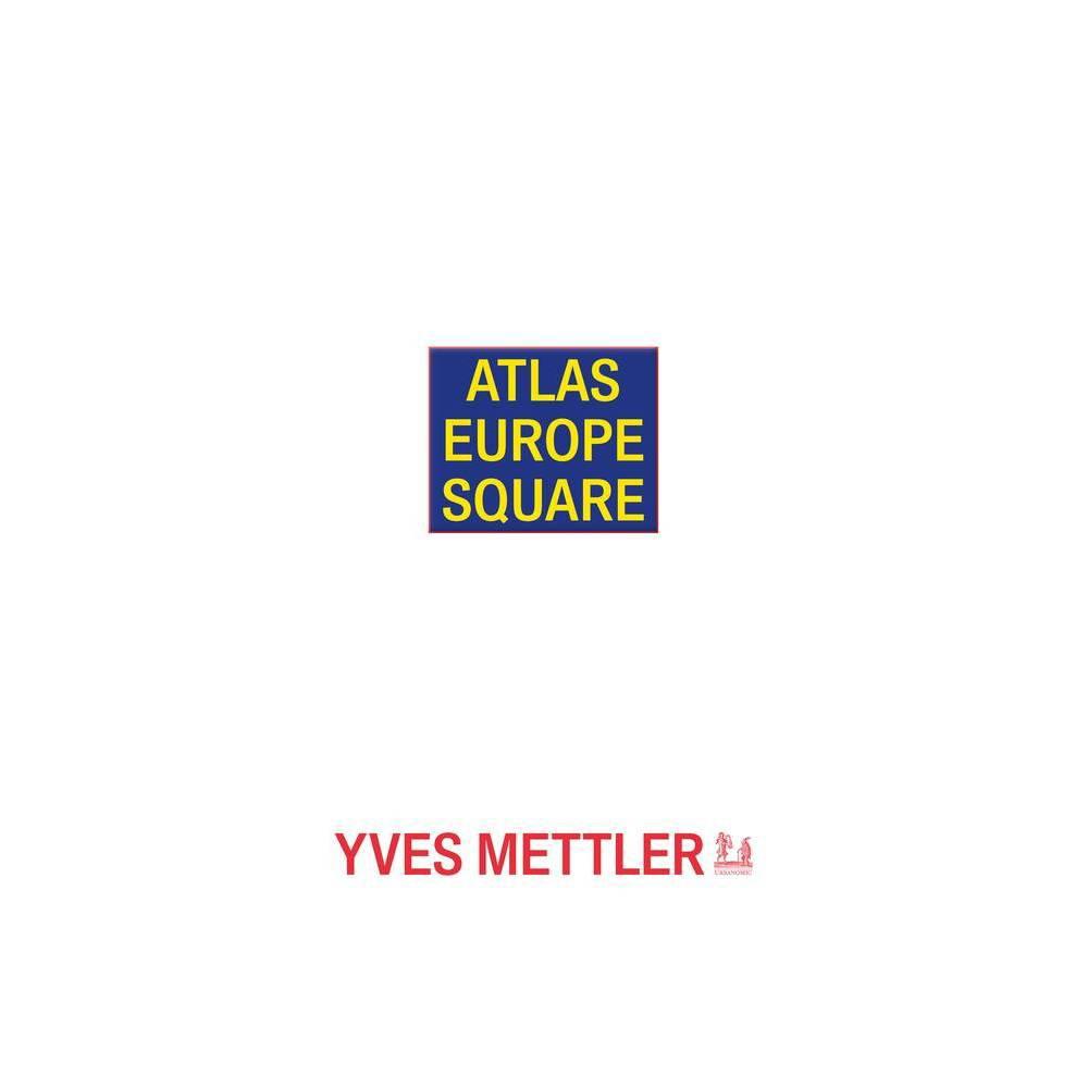 Atlas Europe Square Urbanomic Art Editions By Yves Mettler Paperback