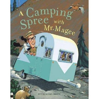 A Camping Spree with Mr. Magee - (Mr. McGee)by Chris Van Dusen (Hardcover)
