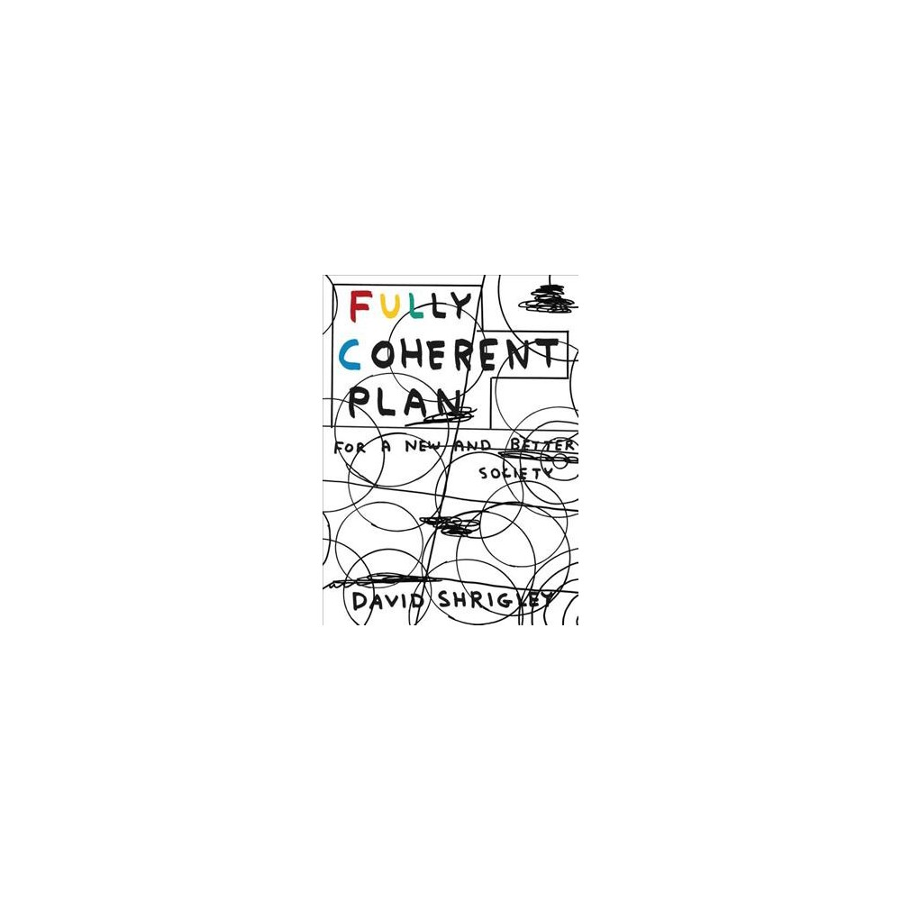 Fully Coherent Plan : For a New and Better Society - by David Shrigley (Paperback)