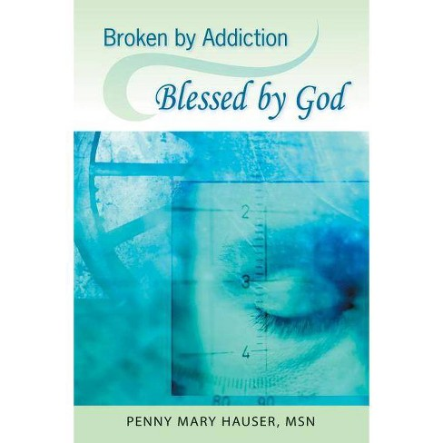 Broken by Addiction, Blessed by God - by  Penny Hauser (Paperback) - image 1 of 1