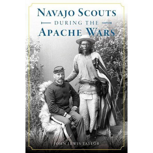 Navajo Scouts During the Apache Wars - by  John Lewis Taylor (Paperback) - image 1 of 1