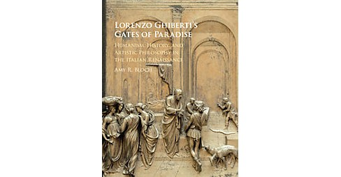 Lorenzo Ghiberti's Gates of Paradise : Humanism, History, and Artistic Philosophy in the Italian - image 1 of 1