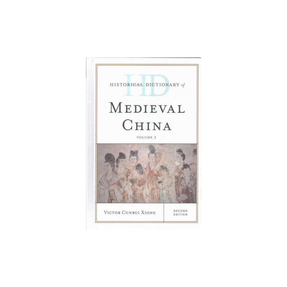 Historical Dictionary of Medieval China (Hardcover) (Victor Cunrui Xiong)