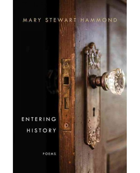 Entering History : Poems (Hardcover) (Mary Stewart Hammond) - image 1 of 1