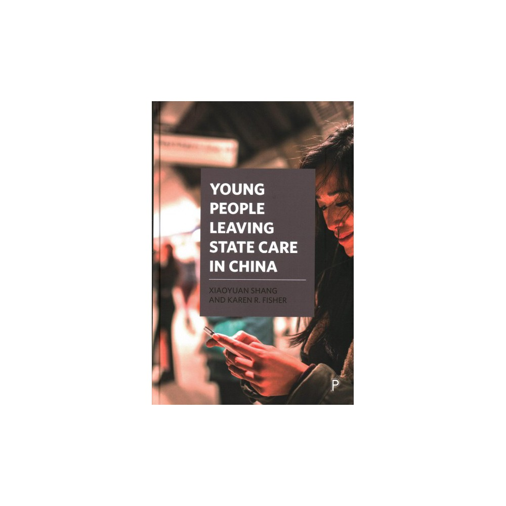 Young People Leaving State Care in China - by Xiaoyuan Shang & Karen R. Fisher (Hardcover)