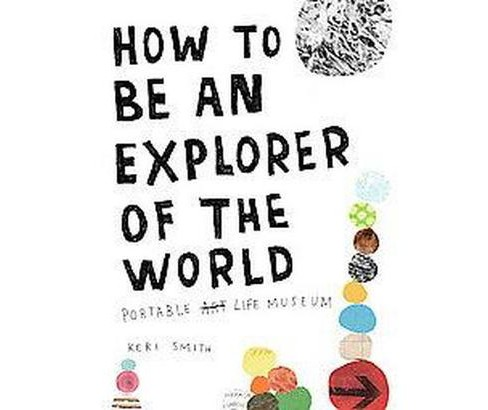 How to Be an Explorer of the World : Portable Art Life Museum (Paperback) (Keri Smith) - image 1 of 1
