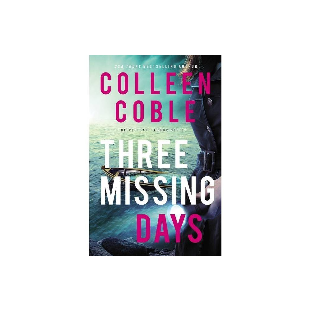 Three Missing Days The Pelican Harbor By Colleen Coble Hardcover