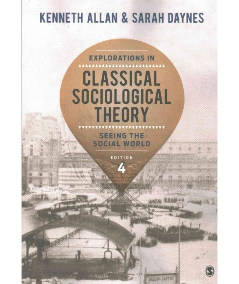 Explorations in Classical Sociological Theory : Seeing the Social World (Paperback) (Kenneth Allan & - image 1 of 1