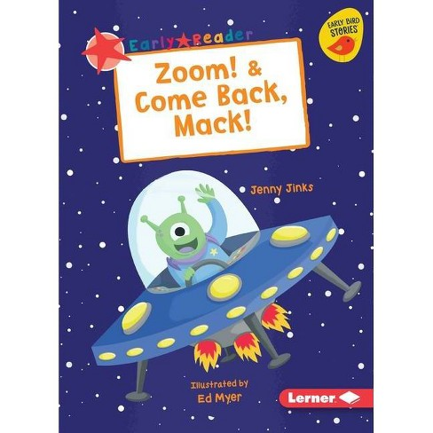 Zoom! & Come Back, Mack! - (Early Bird Readers -- Red (Early Bird Stories (Tm))) by  Jenny Jinks - image 1 of 1