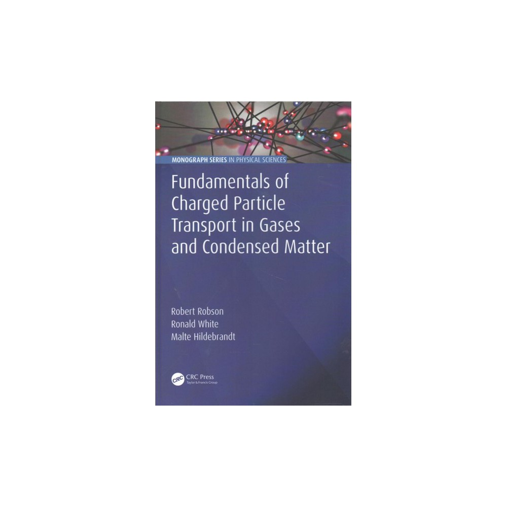 Fundamentals of Charged Particle Transport in Gases and Condensed Matter (Hardcover) (Robert E. Robson &