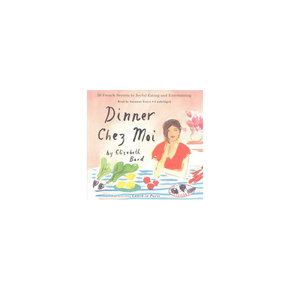 Dinner Chez Moi : 50 French Secrets to Joyful Eating and Entertaining - Library Edition (Unabridged)