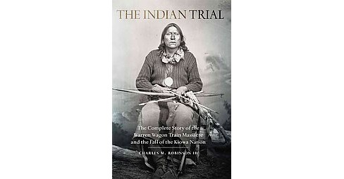 Indian Trial : The Complete Story of the Warren Wagon Train Massacre and the Fall of the Kiowa Nation - image 1 of 1