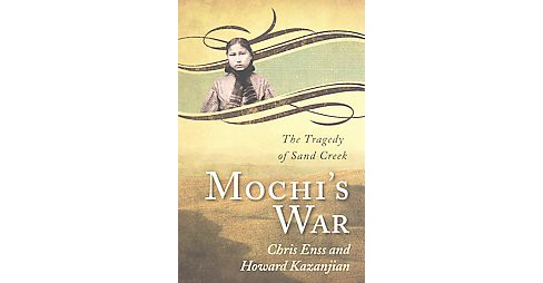 Mochi's War : The Tragedy of Sand Creek (Paperback) (Chris Enss) - image 1 of 1