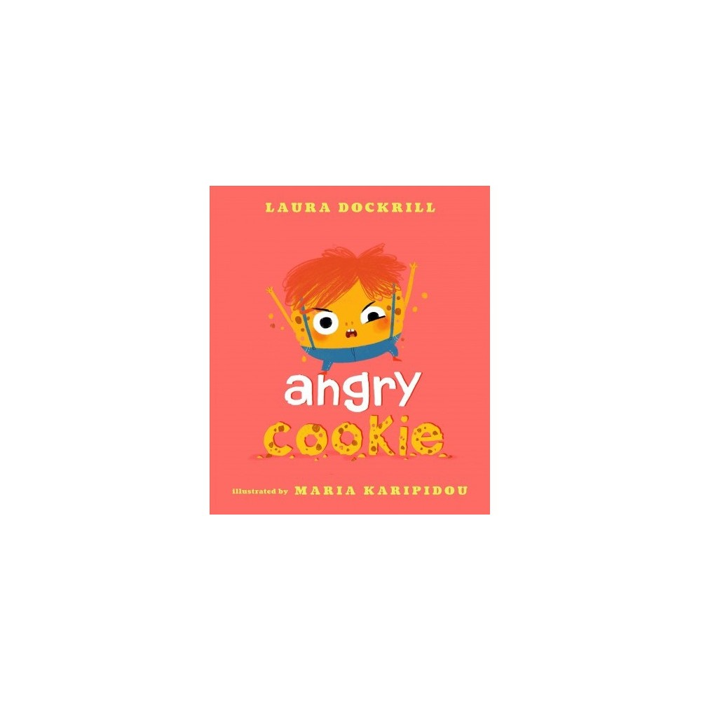 Angry Cookie - Reissue by Laura Dockrill (School And Library)