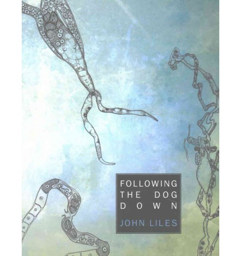 Following the Dog Down : An Intimacy of Nematodes (Paperback) (John Liles) - image 1 of 1