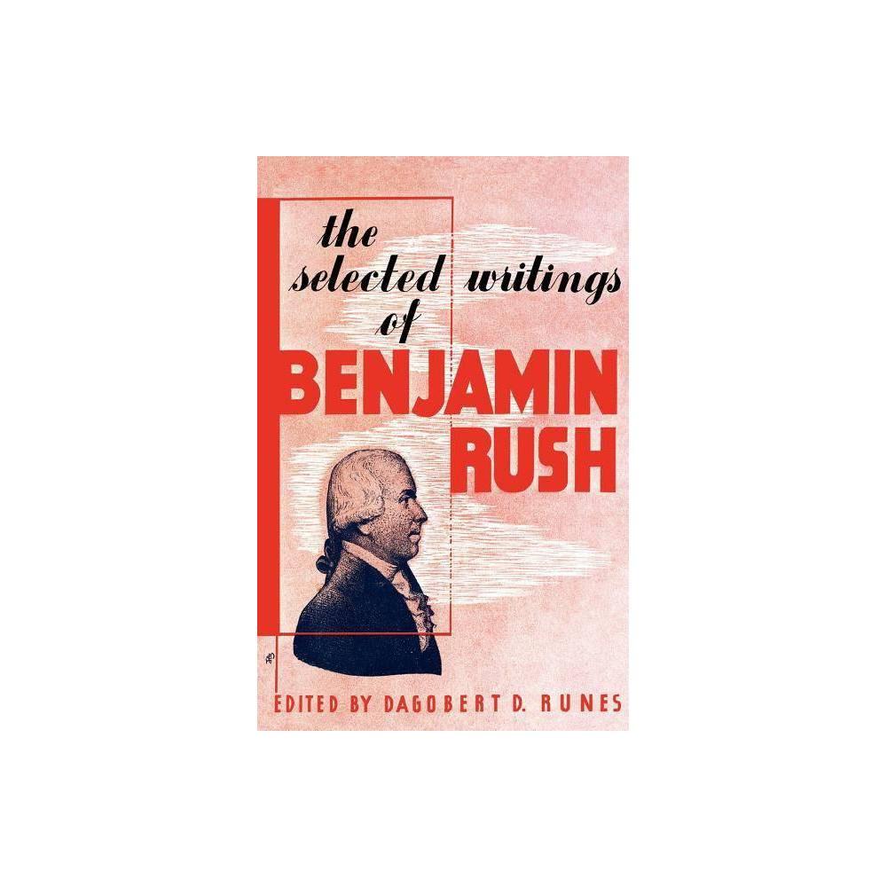 The Selected Writings Of Benjamin Rush By Dagobert D Runes Paperback