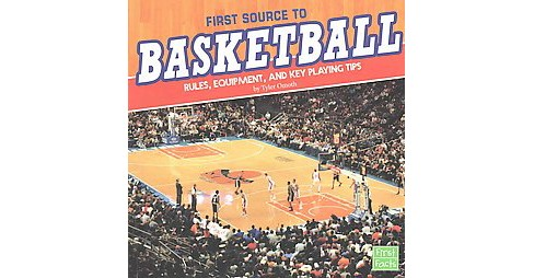 First Source to Basketball : Rules, Equipment, and Key Playing Tips (Paperback) (Tyler Omoth) - image 1 of 1