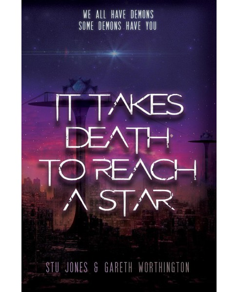 It Takes Death to Reach a Star -  by Stu Jones & Gareth Worthington (Paperback) - image 1 of 1
