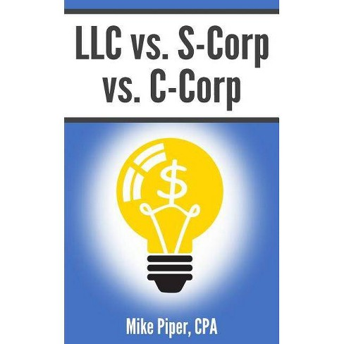 LLC vs. S-Corp vs. C-Corp - by  Mike Piper (Paperback) - image 1 of 1
