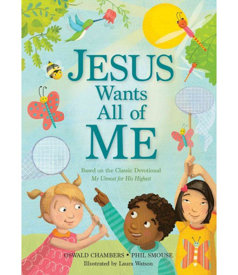 Jesus Wants All of Me : Based on the Classic Devotional My Utmost for His Highest (Hardcover) (Phil A. - image 1 of 1