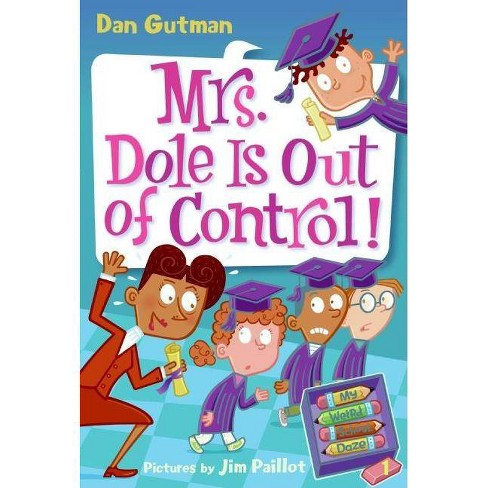 My Weird School Daze #1: Mrs. Dole Is Out of Control! - by  Dan Gutman (Paperback) - image 1 of 1