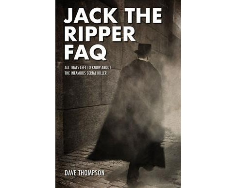 Jack the Ripper FAQ : All That's Left to Know About the Infamous Serial Killer (Paperback) (Dave - image 1 of 1
