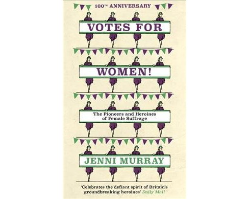 Votes for Women! : The Pioneers and Heroines of Female Suffrage -  by Jenni Murray (Hardcover) - image 1 of 1